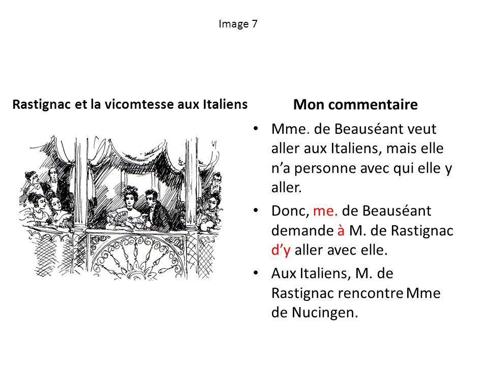 Image 7 Rastignac et la vicomtesse aux Italiens Mon commentaire Mme. de Beauséant veut aller aux Italiens, mais elle na personne avec qui elle y aller