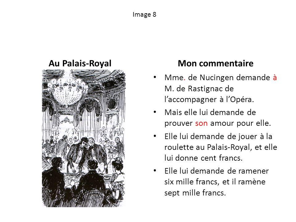 Image 8 Au Palais-RoyalMon commentaire Mme. de Nucingen demande à M. de Rastignac de laccompagner à lOpéra. Mais elle lui demande de prouver son amour