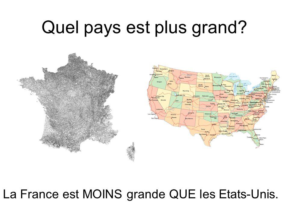 Quel pays est plus grand La France est MOINS grande QUE les Etats-Unis.
