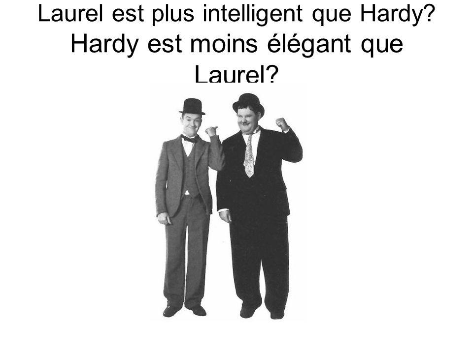 Laurel est plus intelligent que Hardy Hardy est moins élégant que Laurel