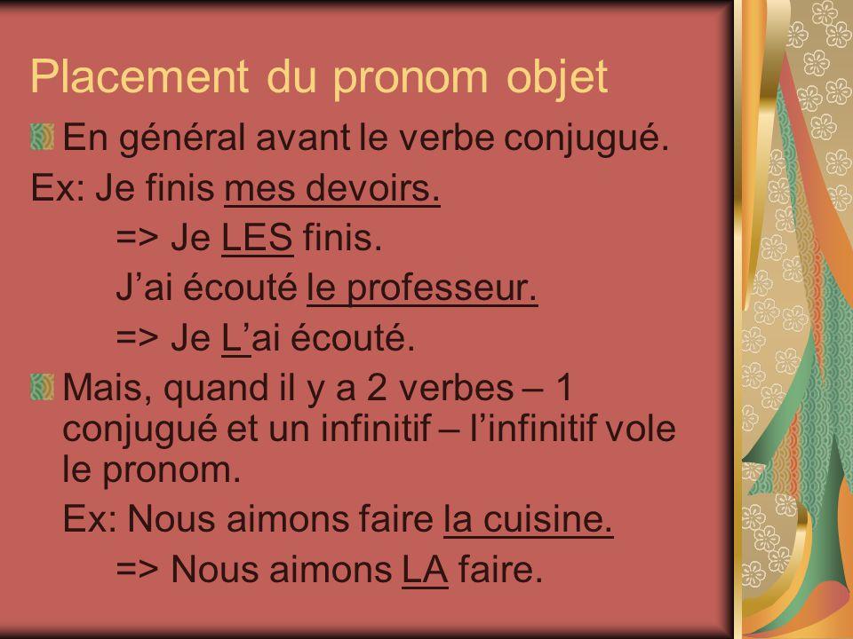 Placement du pronom objet En général avant le verbe conjugué.