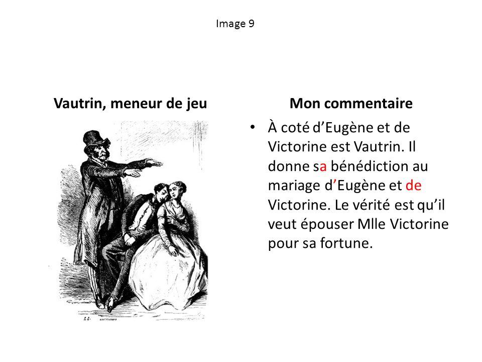 Image 9 Vautrin, meneur de jeuMon commentaire À coté dEugène et de Victorine est Vautrin. Il donne sa bénédiction au mariage dEugène et de Victorine.