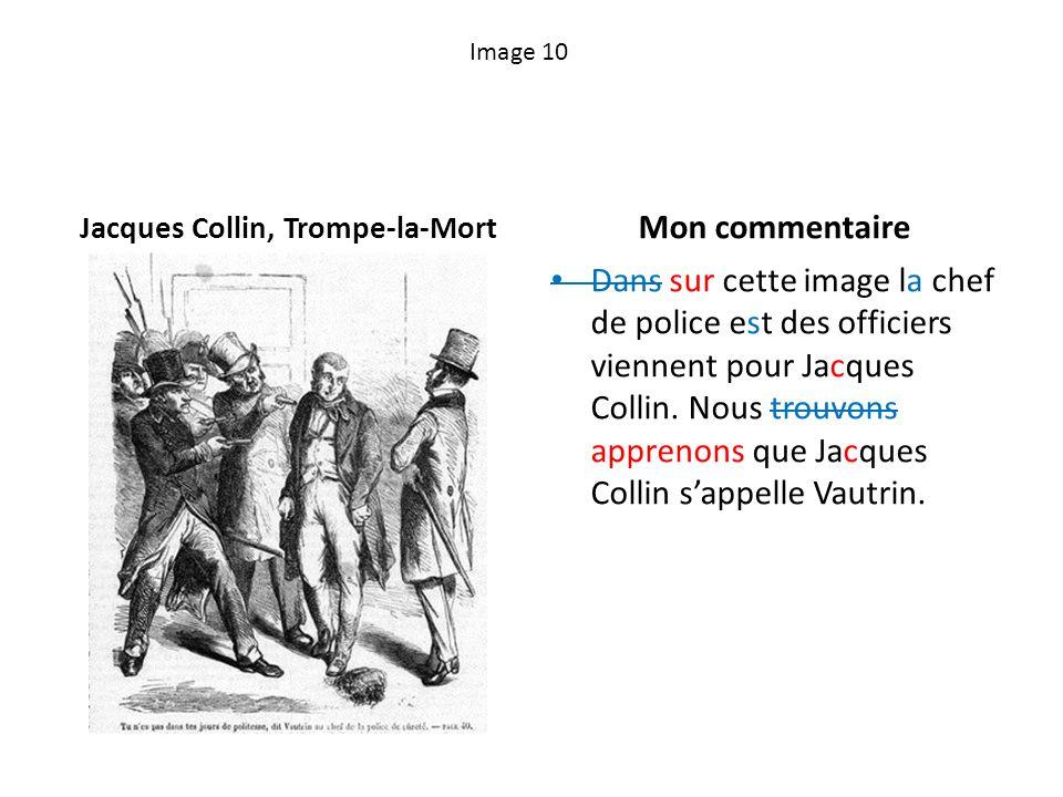 Image 10 Jacques Collin, Trompe-la-Mort Mon commentaire Dans sur cette image la chef de police est des officiers viennent pour Jacques Collin. Nous tr