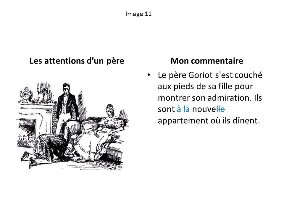 Image 11 Les attentions dun pèreMon commentaire Le père Goriot s'est couché aux pieds de sa fille pour montrer son admiration. Ils sont à la nouvelle