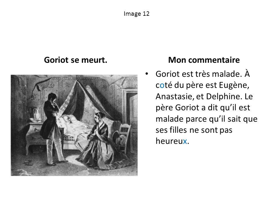 Image 12 Goriot se meurt.Mon commentaire Goriot est très malade. À coté du père est Eugène, Anastasie, et Delphine. Le père Goriot a dit quil est mala