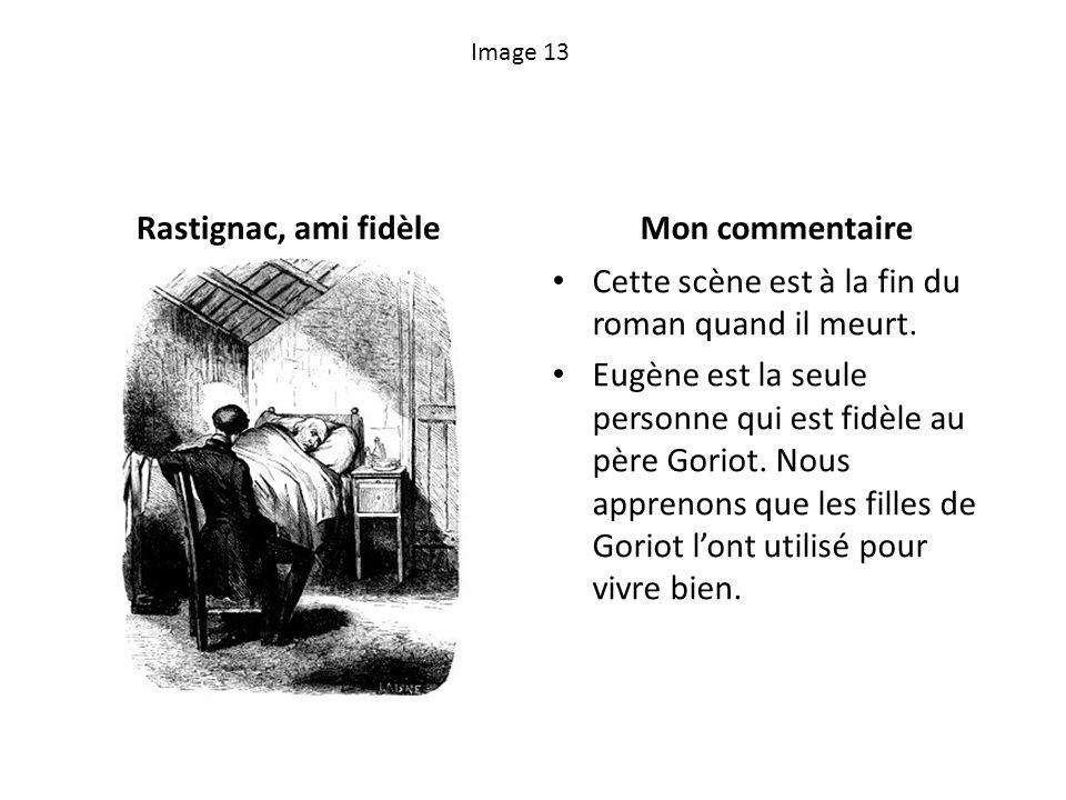 Image 13 Rastignac, ami fidèleMon commentaire Cette scène est à la fin du roman quand il meurt. Eugène est la seule personne qui est fidèle au père Go