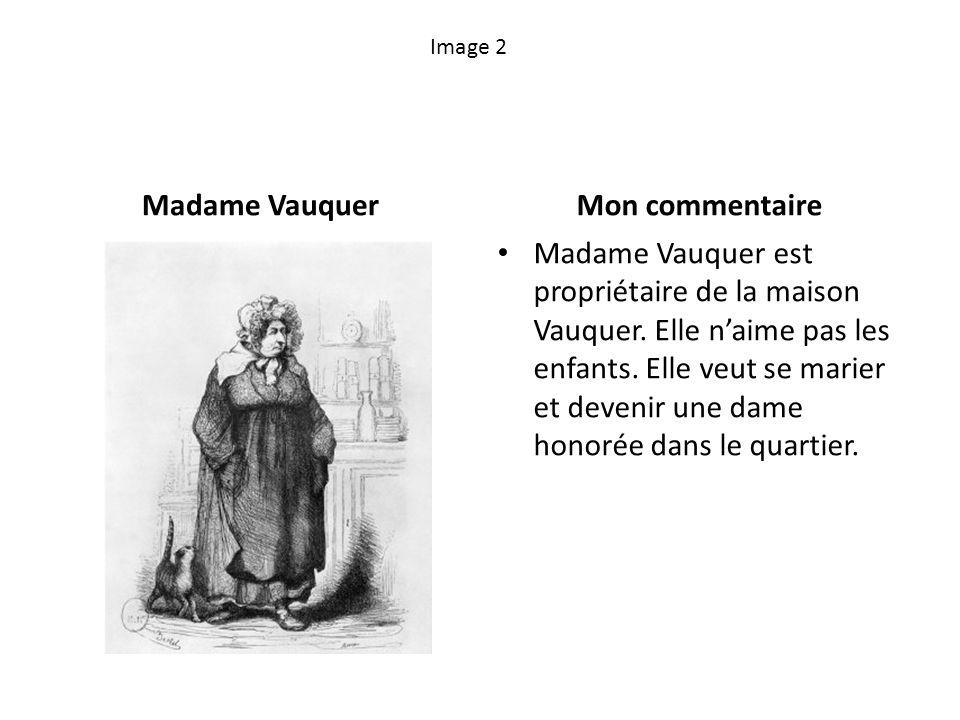 Image 2 Madame VauquerMon commentaire Madame Vauquer est propriétaire de la maison Vauquer. Elle naime pas les enfants. Elle veut se marier et devenir