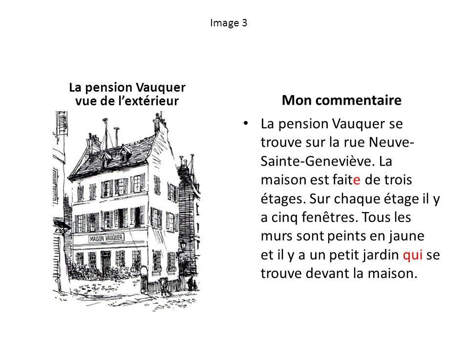 Image 3 La pension Vauquer vue de lextérieur Mon commentaire La pension Vauquer se trouve sur la rue Neuve- Sainte-Geneviève. La maison est faite de t