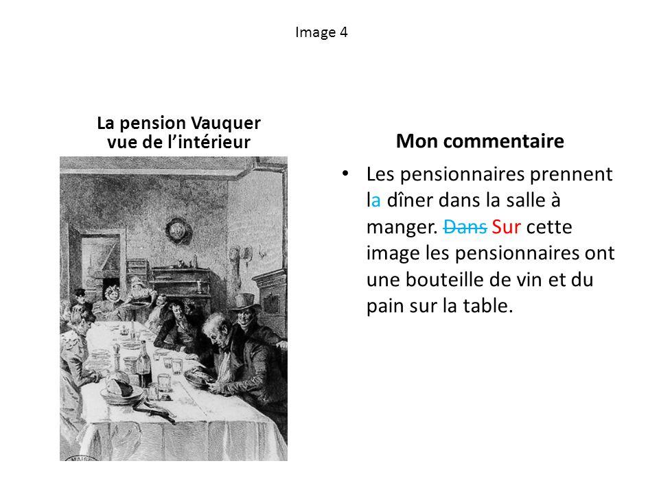 Image 4 La pension Vauquer vue de lintérieur Mon commentaire Les pensionnaires prennent la dîner dans la salle à manger. Dans Sur cette image les pens