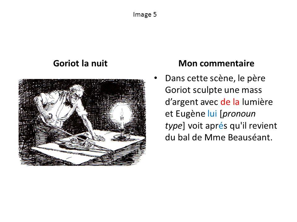 Image 5 Goriot la nuitMon commentaire Dans cette scène, le père Goriot sculpte une mass dargent avec de la lumière et Eugène lui [pronoun type] voit a