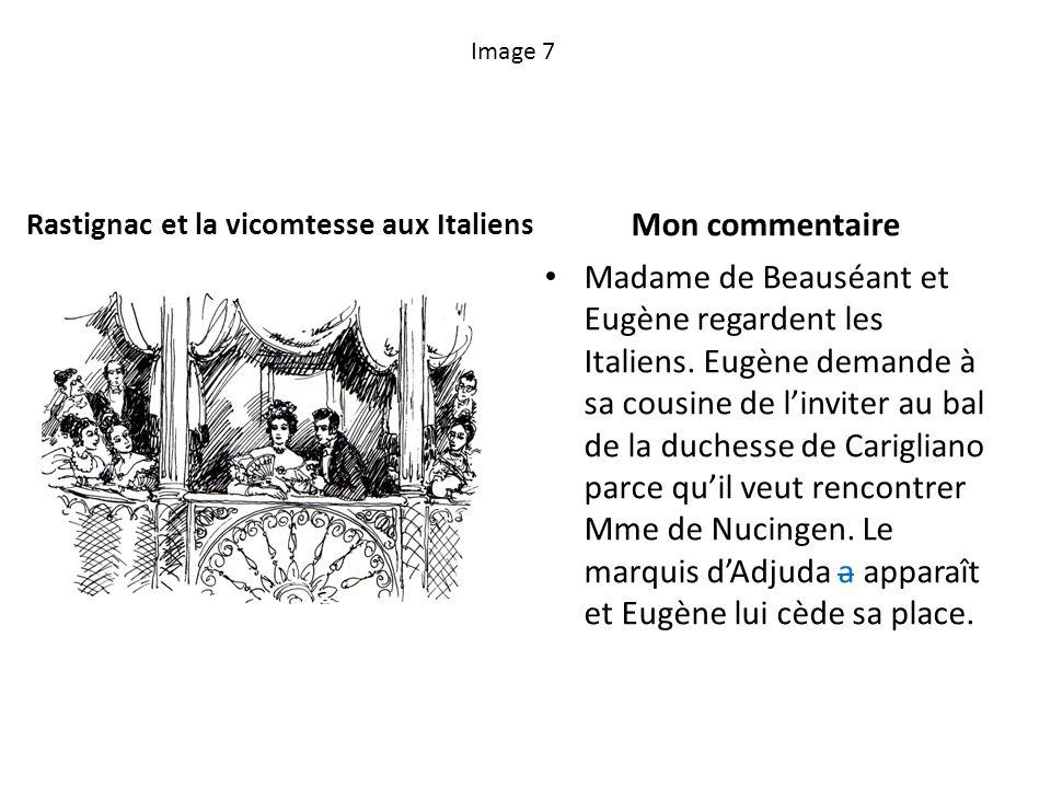 Image 7 Rastignac et la vicomtesse aux Italiens Mon commentaire Madame de Beauséant et Eugène regardent les Italiens. Eugène demande à sa cousine de l