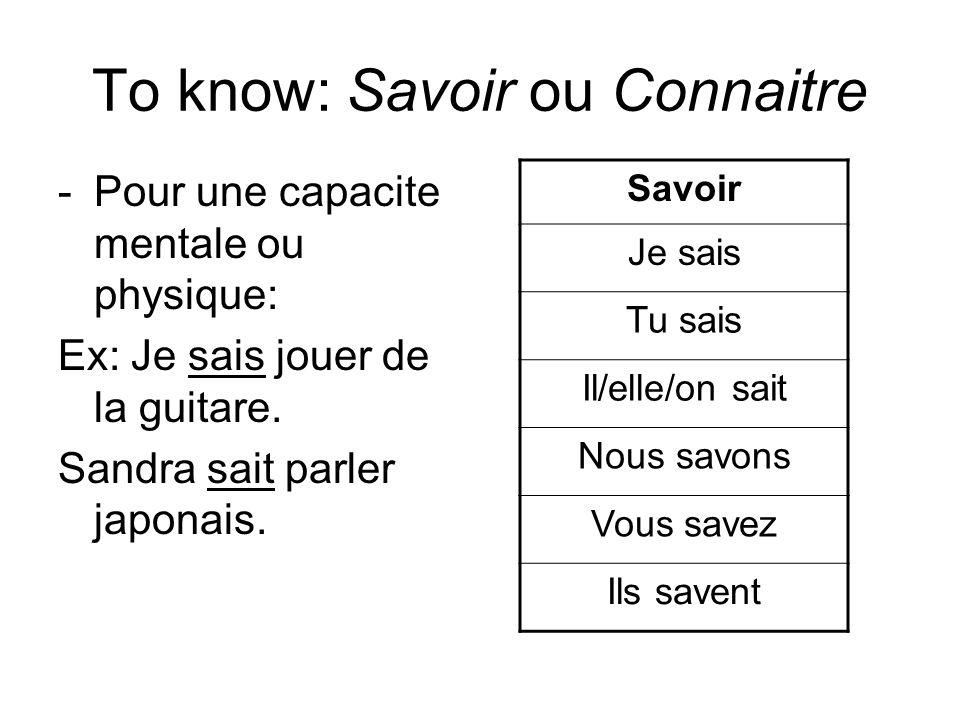 To know: Savoir ou Connaitre -Pour une capacite mentale ou physique: Ex: Je sais jouer de la guitare.