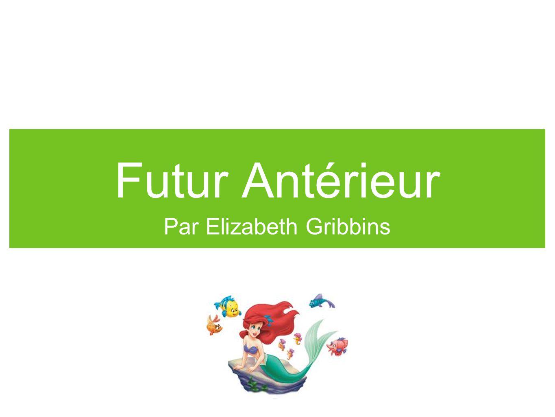 Futur Antérieur Par Elizabeth Gribbins