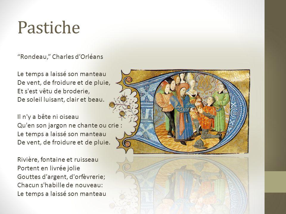 Pastiche Rondeau, Charles dOrléans Le temps a laissé son manteau De vent, de froidure et de pluie, Et s'est vêtu de broderie, De soleil luisant, clair