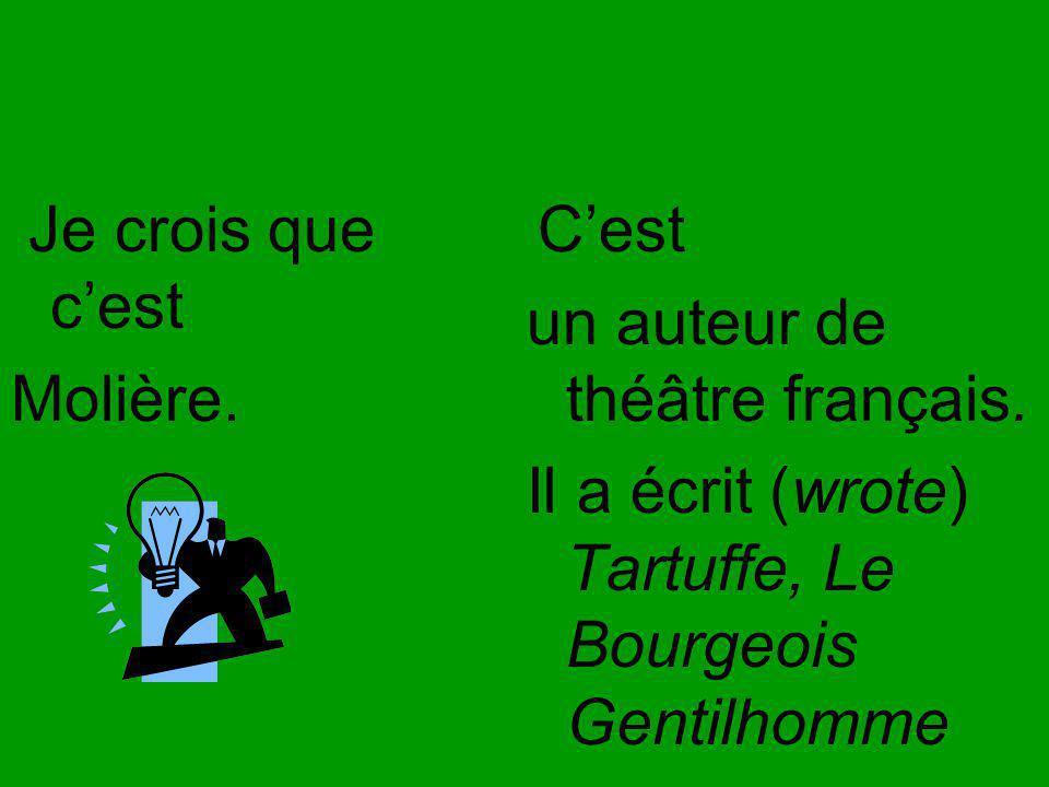Je crois que cest Molière.Cest un auteur de théâtre français.