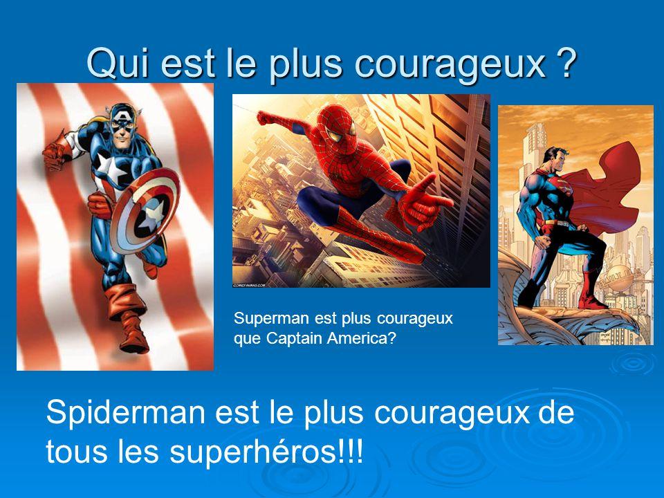 Qui est le plus courageux ? Superman est plus courageux que Captain America? Spiderman est le plus courageux de tous les superhéros!!!