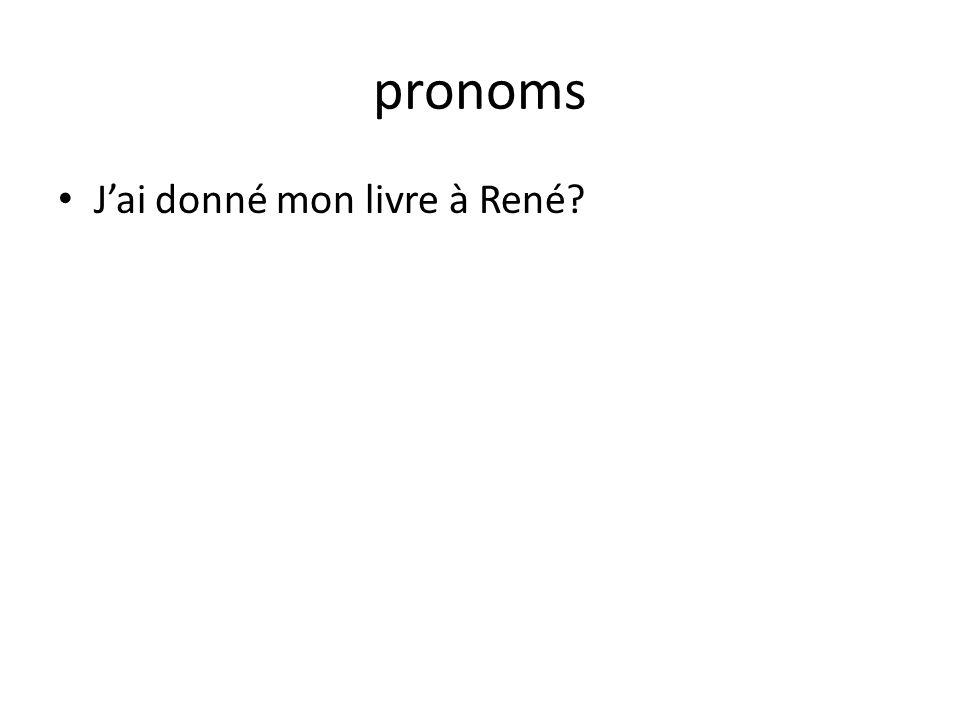 pronoms Jai donné mon livre à René