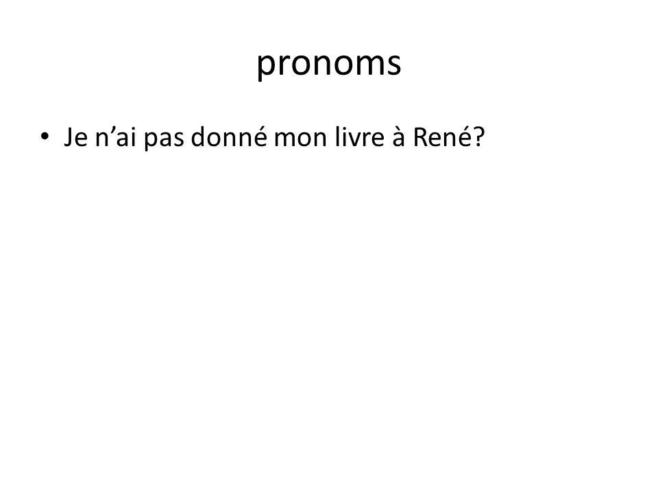 pronoms Je nai pas donné mon livre à René