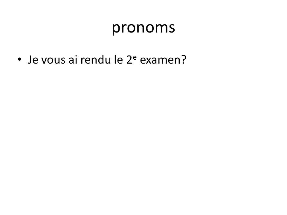 pronoms Je vous ai rendu le 2 e examen