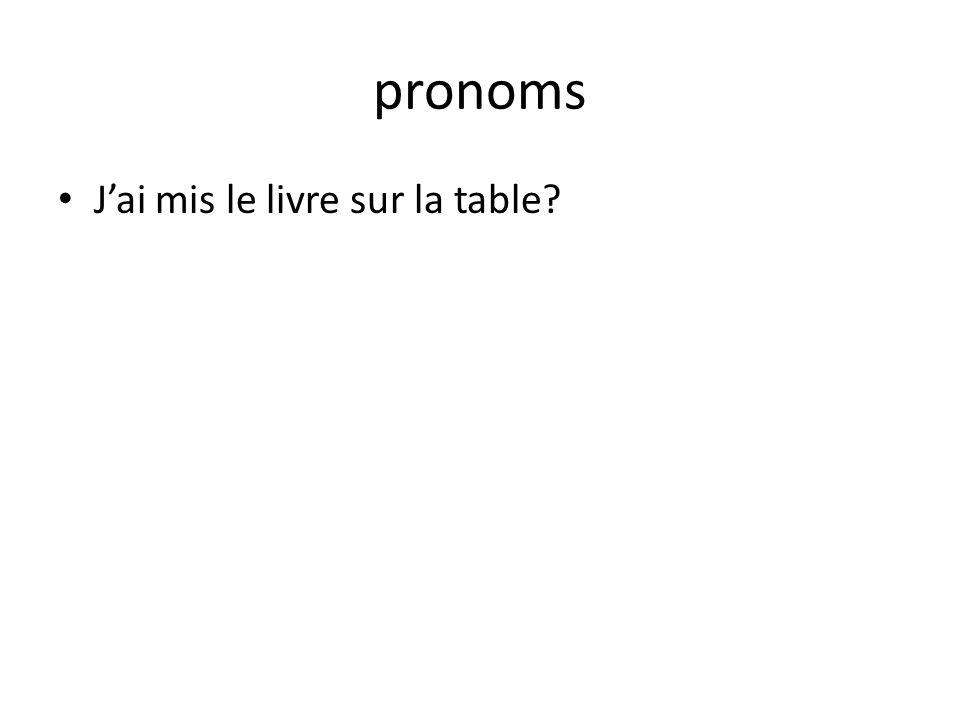pronoms Jai mis le livre sur la table