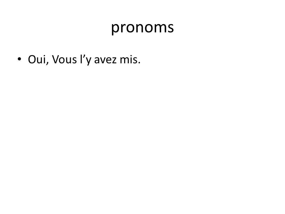 pronoms Oui, Vous ly avez mis.