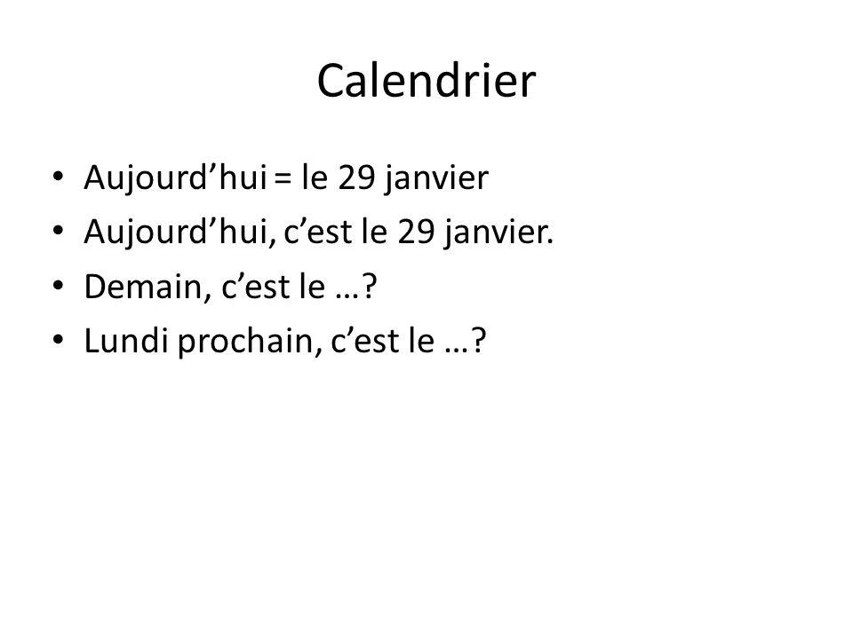 Calendrier Aujourdhui = le 29 janvier Aujourdhui, cest le 29 janvier. Demain, cest le …? Lundi prochain, cest le …?
