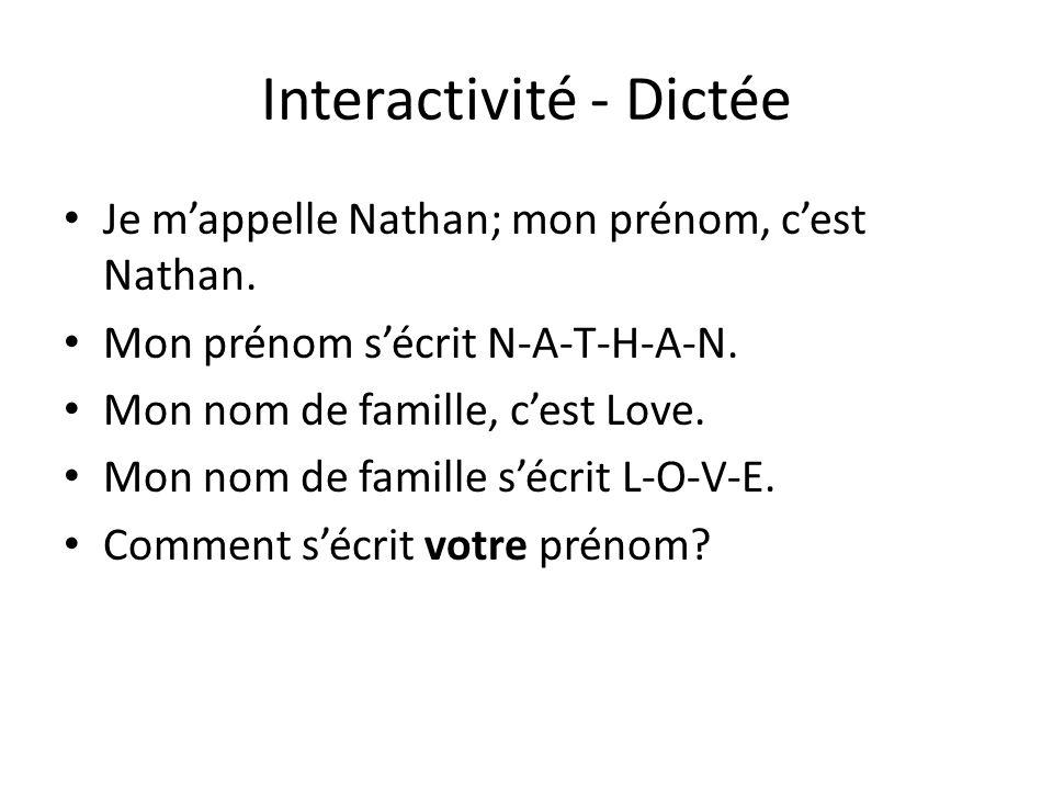 Interactivité - Dictée Je mappelle Nathan; mon prénom, cest Nathan. Mon prénom sécrit N-A-T-H-A-N. Mon nom de famille, cest Love. Mon nom de famille s