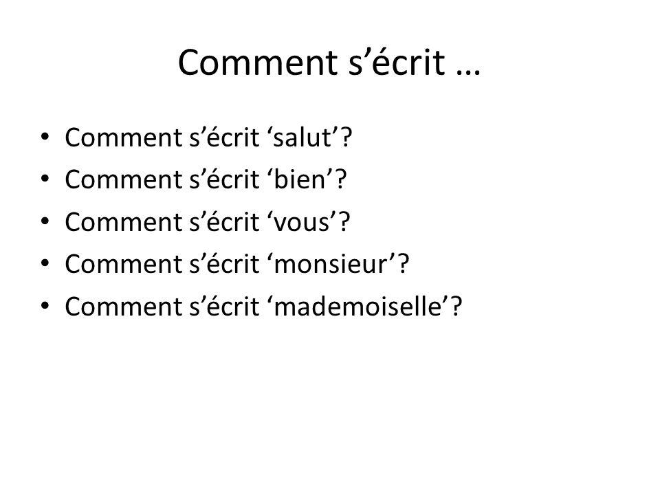 Comment sécrit … Comment sécrit salut? Comment sécrit bien? Comment sécrit vous? Comment sécrit monsieur? Comment sécrit mademoiselle?