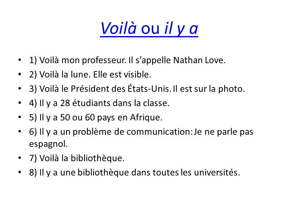 Voilà ou il y a 1) Voilà mon professeur. Il sappelle Nathan Love.
