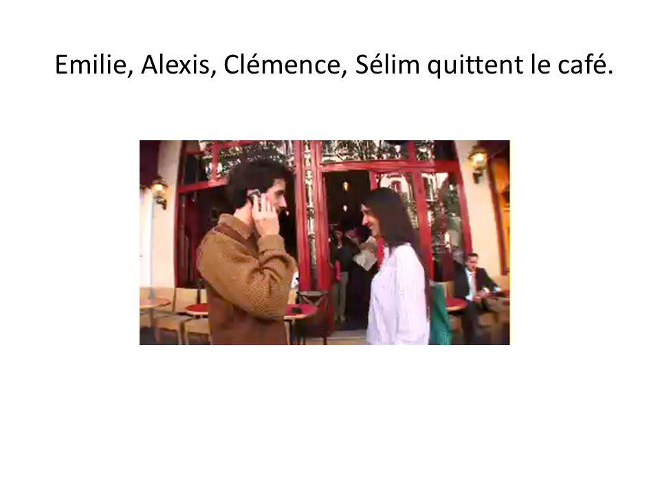 Emilie, Alexis, Clémence, Sélim quittent le café.