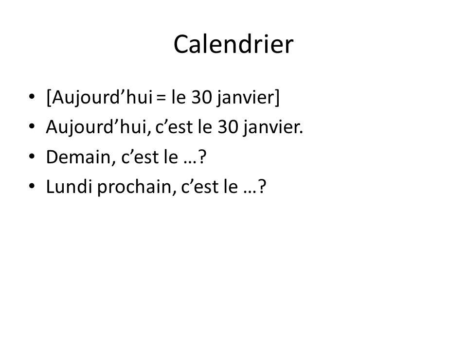 Calendrier [Aujourdhui = le 30 janvier] Aujourdhui, cest le 30 janvier. Demain, cest le …? Lundi prochain, cest le …?