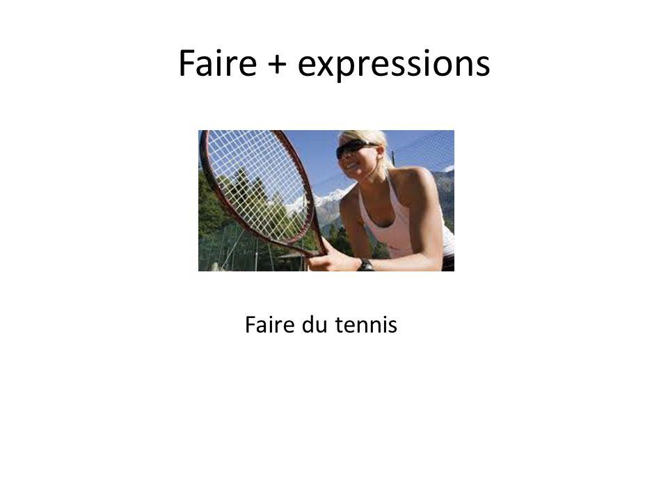Faire + expressions Faire du tennis