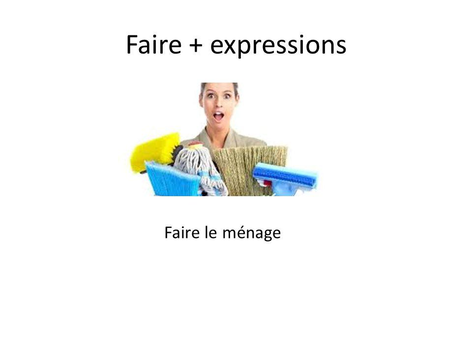 Faire + expressions Faire le ménage