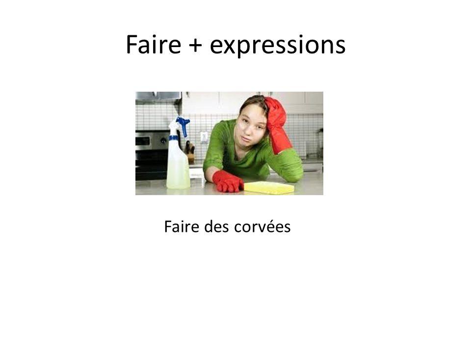 Faire + expressions Faire des corvées