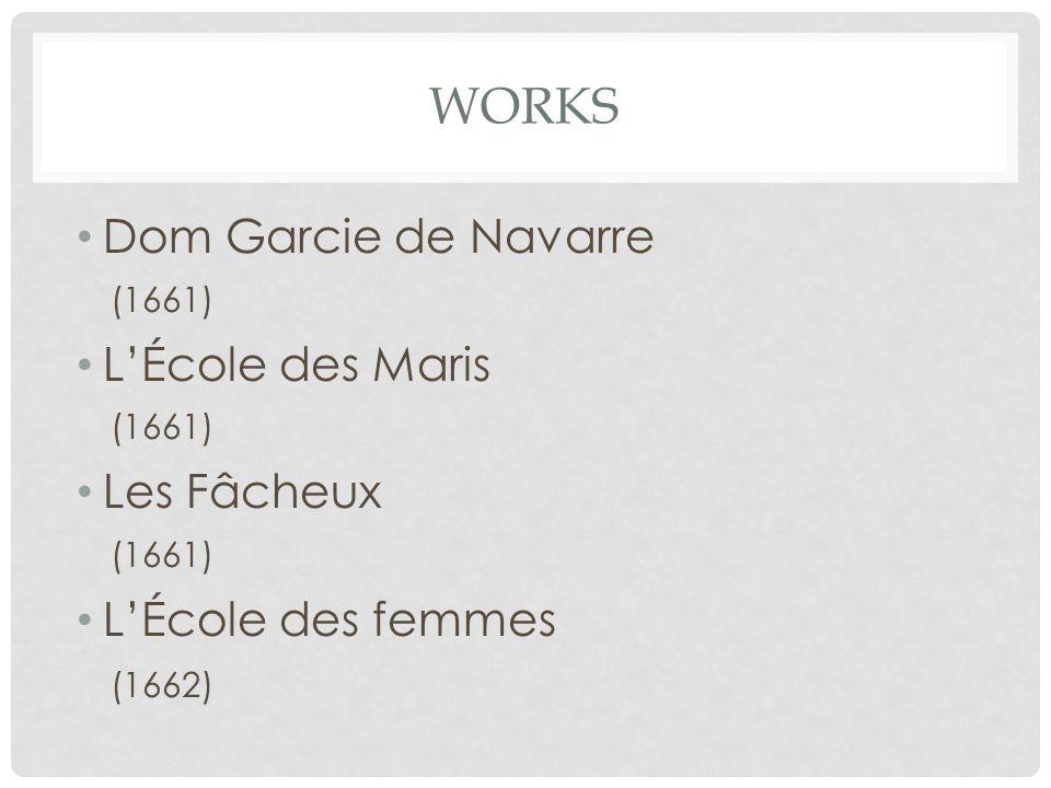 WORKS Dom Garcie de Navarre (1661) LÉcole des Maris (1661) Les Fâcheux (1661) LÉcole des femmes (1662)