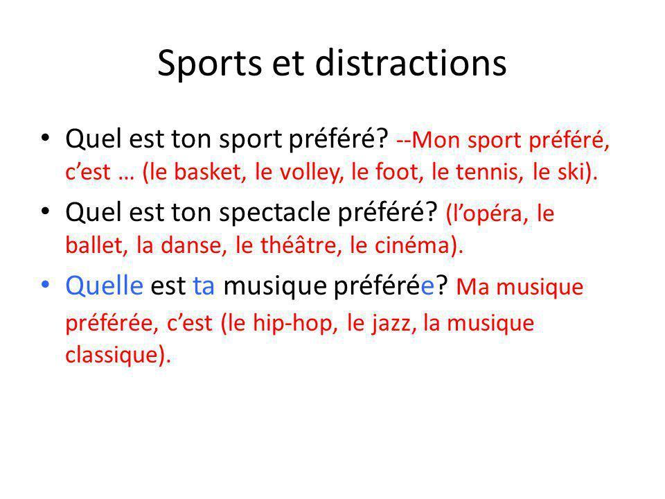 Sports et distractions Quel est ton sport préféré? --Mon sport préféré, cest … (le basket, le volley, le foot, le tennis, le ski). Quel est ton specta
