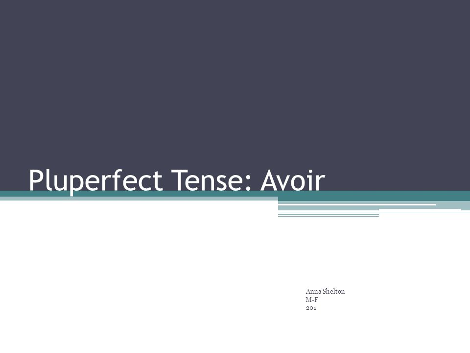 Pluperfect Tense: Avoir Anna Shelton M-F 201