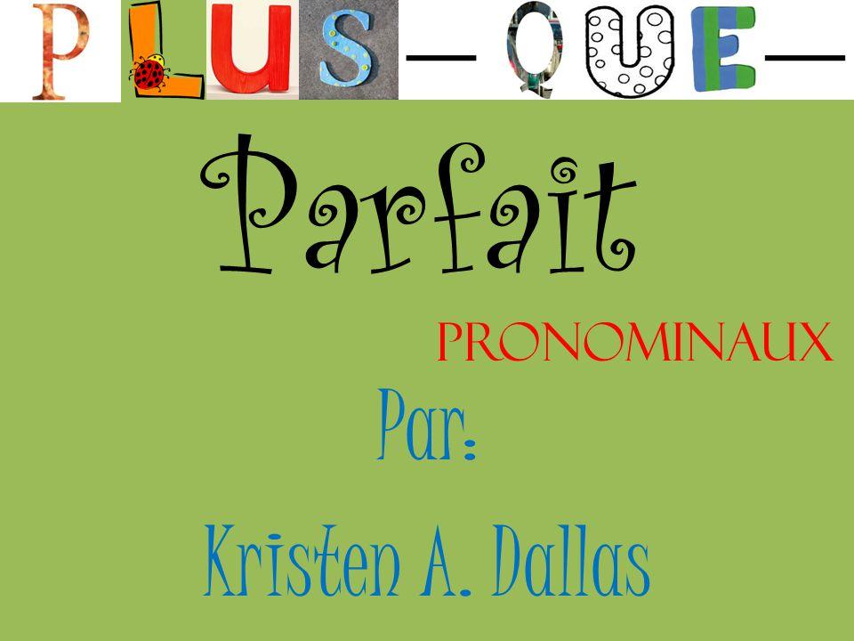 Parfait Par: Kristen A. Dallas Pronominaux