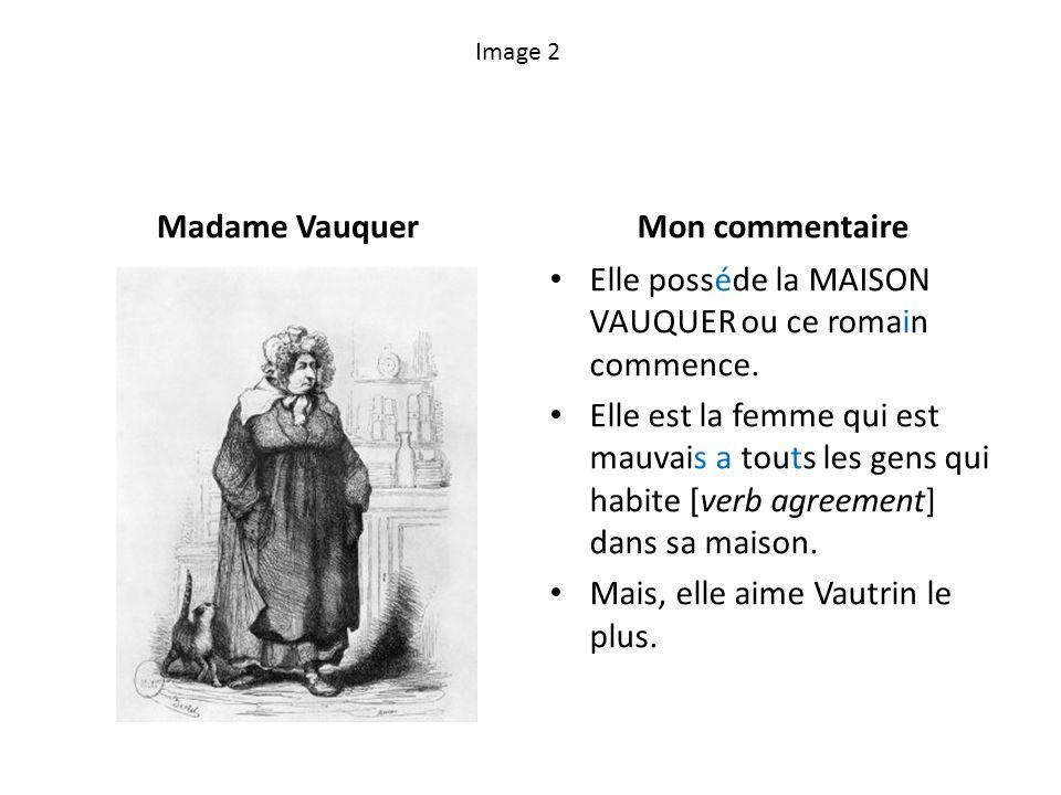 Image 2 Madame VauquerMon commentaire Elle posséde la MAISON VAUQUER ou ce romain commence. Elle est la femme qui est mauvais a touts les gens qui hab
