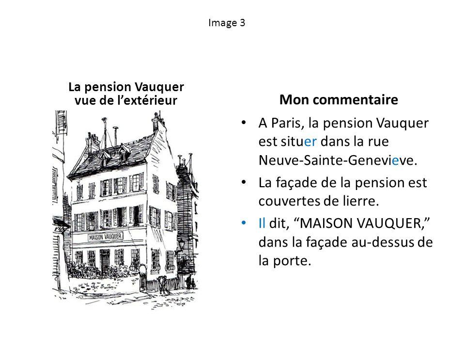 Image 3 La pension Vauquer vue de lextérieur Mon commentaire A Paris, la pension Vauquer est situer dans la rue Neuve-Sainte-Genevieve. La façade de l