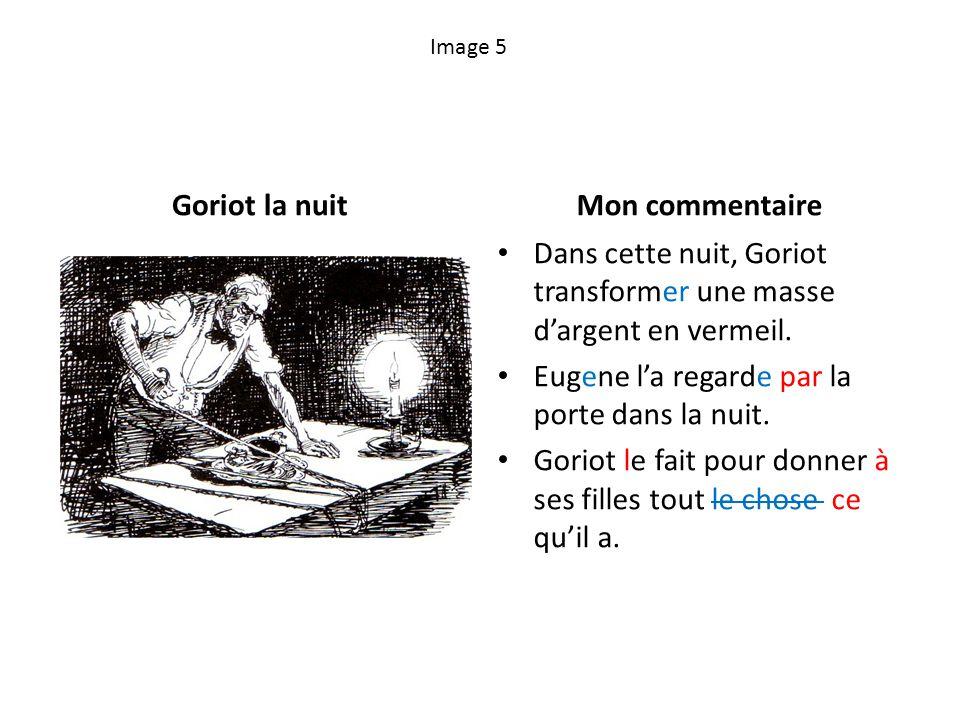 Image 5 Goriot la nuitMon commentaire Dans cette nuit, Goriot transformer une masse dargent en vermeil. Eugene la regarde par la porte dans la nuit. G