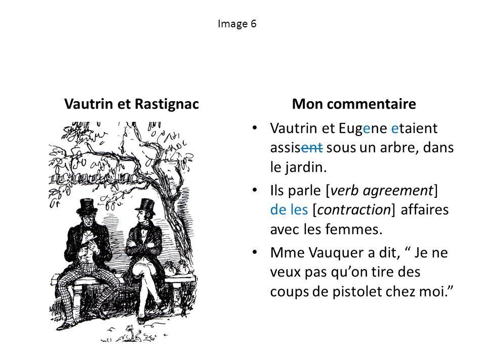 Image 6 Vautrin et RastignacMon commentaire Vautrin et Eugene etaient assisent sous un arbre, dans le jardin. Ils parle [verb agreement] de les [contr