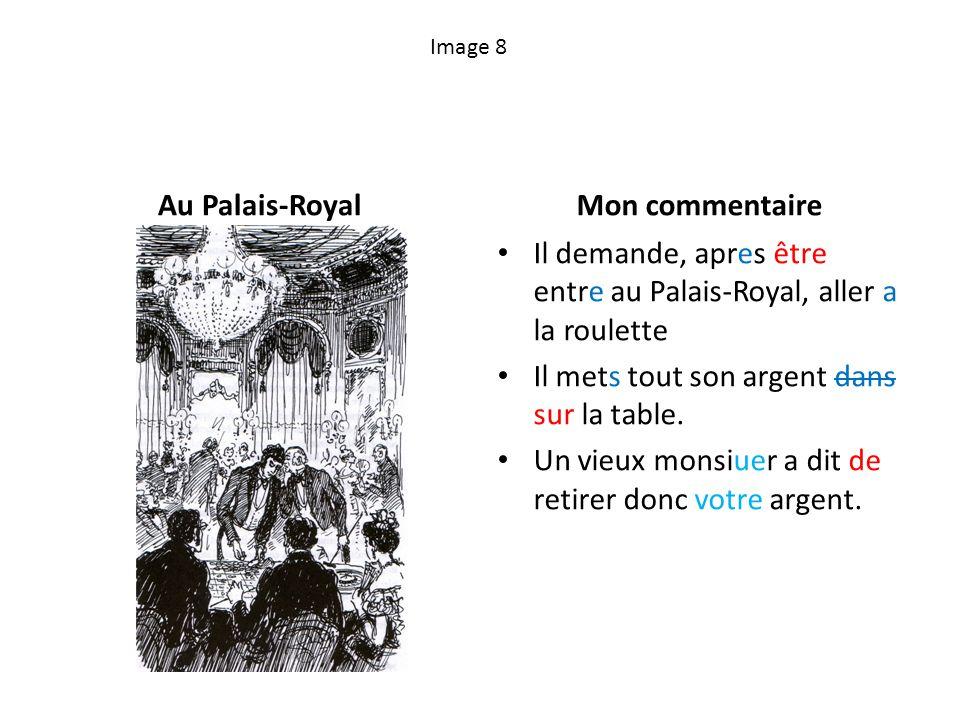 Image 8 Au Palais-RoyalMon commentaire Il demande, apres être entre au Palais-Royal, aller a la roulette Il mets tout son argent dans sur la table. Un