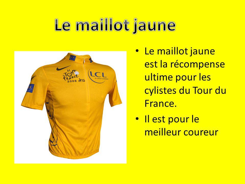 Le maillot jaune est la récompense ultime pour les cylistes du Tour du France. Il est pour le meilleur coureur