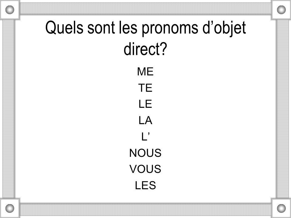 Quels sont les pronoms dobjet direct? ME TE LE LA L NOUS VOUS LES