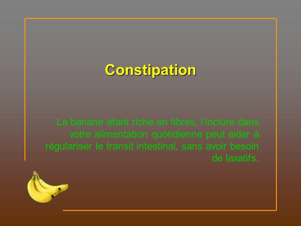 Constipation La banane étant riche en fibres, linclure dans votre alimentation quotidienne peut aider à régulariser le transit intestinal, sans avoir besoin de laxatifs.