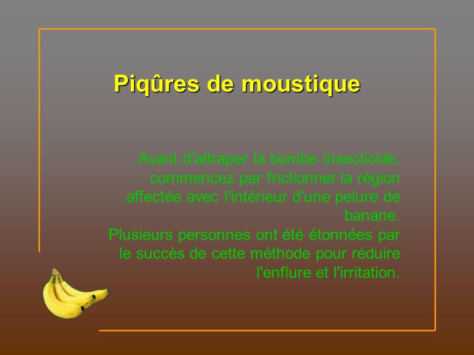 Piqûres de moustique Avant d attraper la bombe insecticide, commencez par frictionner la région affectée avec l intérieur d une pelure de banane.