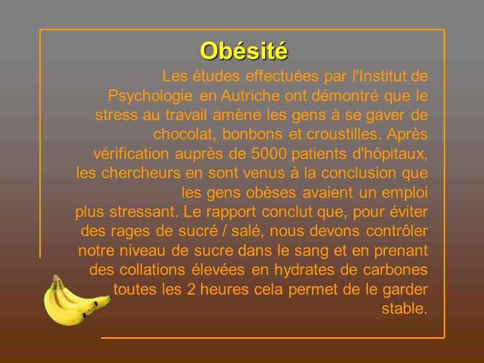 Obésité Les études effectuées par l Institut de Psychologie en Autriche ont démontré que le stress au travail amène les gens à se gaver de chocolat, bonbons et croustilles.