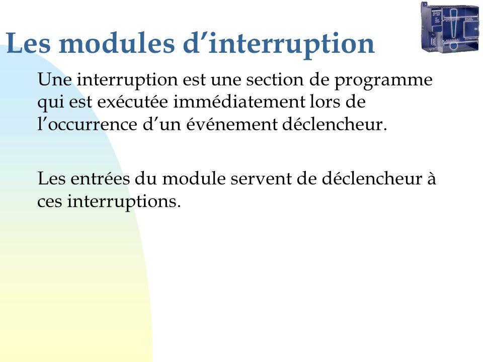 Les modules dinterruption Une interruption est une section de programme qui est exécutée immédiatement lors de loccurrence dun événement déclencheur.