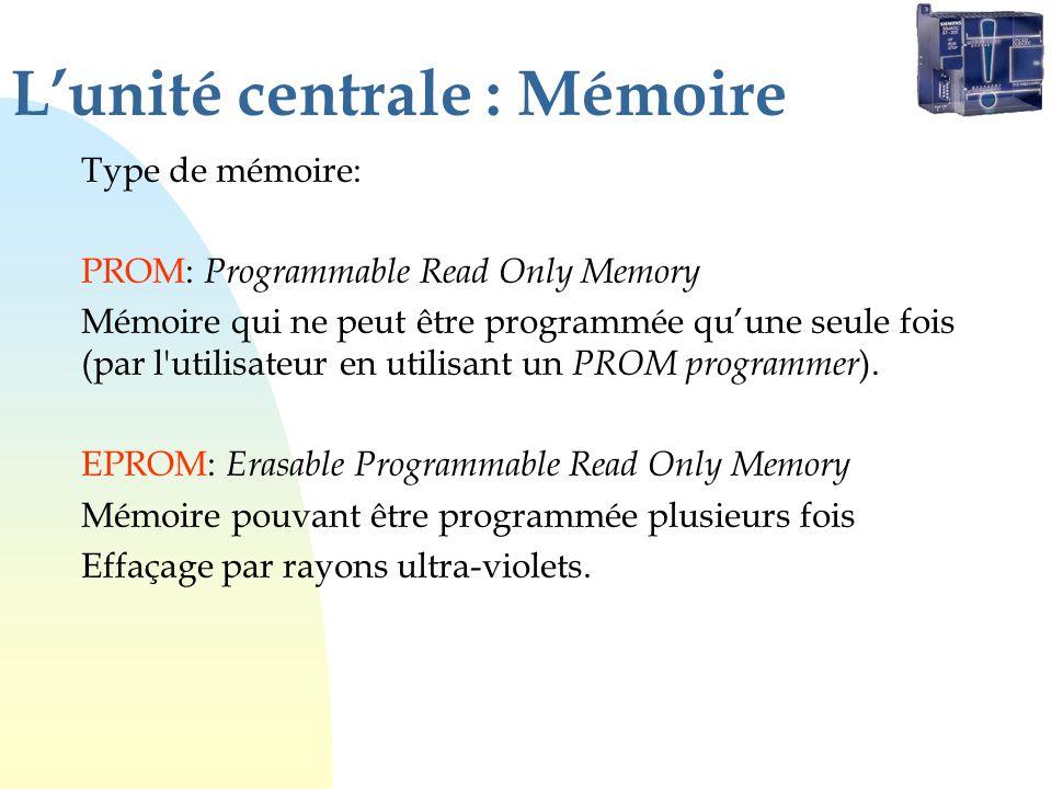 Lunité centrale : Mémoire Type de mémoire: PROM: Programmable Read Only Memory Mémoire qui ne peut être programmée quune seule fois (par l utilisateur en utilisant un PROM programmer ).